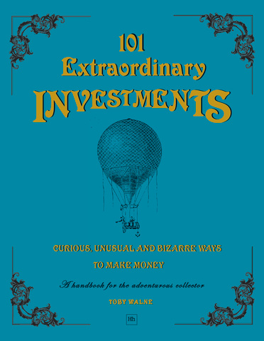 Cover of 101 Extraordinary Investments: Curious, Unusual and Bizarre Ways to Make Money by Toby Walne