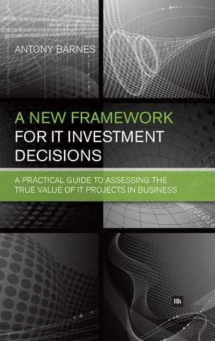 Cover of A New Framework for IT Investment Decisions by Antony Barnes