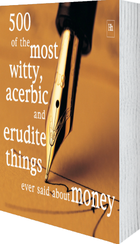 Cover of 500 of the Most Witty, Acerbic and Erudite Things Ever Said About Money by Philip Jenks